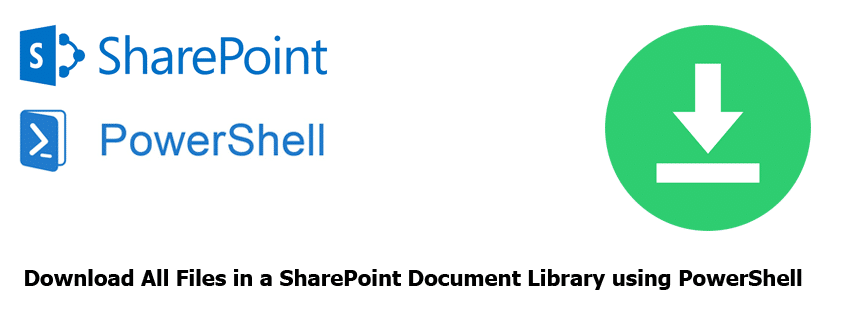 Download All Files in a SharePoint Document Library using PowerShell