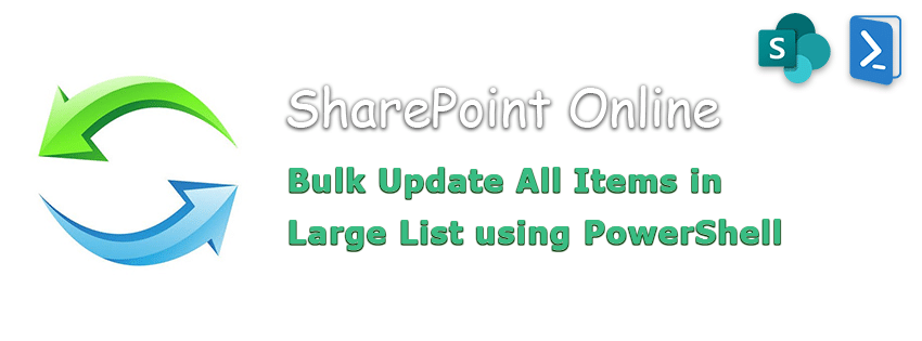 PowerShell to Bulk Update All Items in Large List in SharePoint Online
