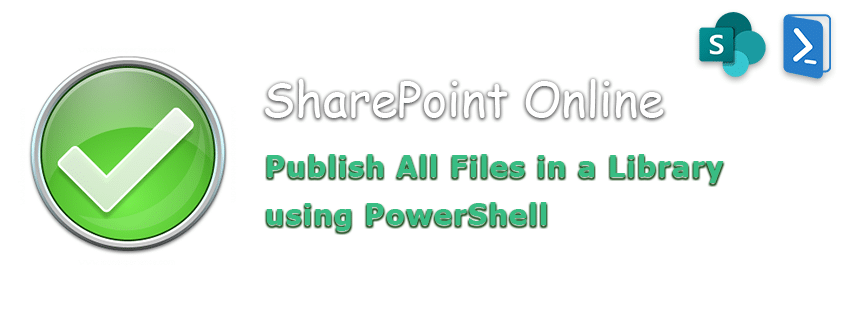 PowerShell to Publish All Files in a Library using SharePoint Online