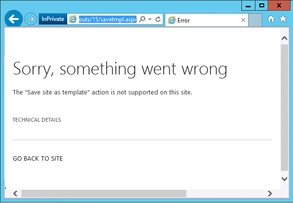"""save site as template sharepoint 2013 error Sorry, Something went wrong - The """"Save site as template"""" action is not supported on this site."""