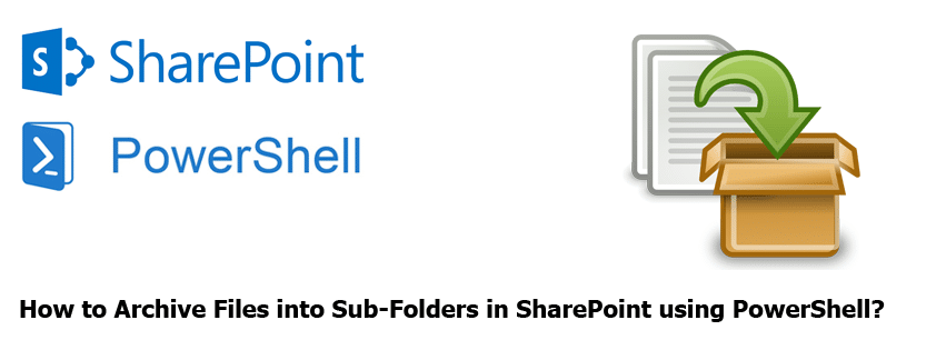 Archive Files into Sub-Folders in SharePoint using PowerShell