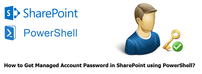 get managed account password in sharepoint using powershell