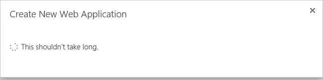 "SharePoint 2013 Web Application Creation Stuck at ""This shouldn't take long"""
