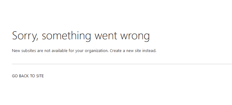 New subsites are not available for your organization. Create a new site instead.
